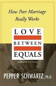 Love Between Equals: How Peer Marriage Really Works - Pepper Schwartz