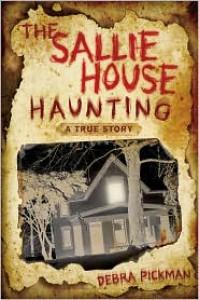 The Sallie House Haunting: A True Story - Debra Lyn Pickman