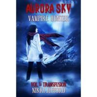 Transfusion (Aurora Sky: Vampire Hunter, #1) - Nikki Jefford