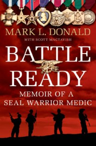Battle Ready: Memoir of a SEAL Warrior Medic - Mark L. Donald, Scott Mactavish