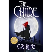 The Childe (The Childe, #1) - C.A. Kunz,  Robert Kunz,  Stephanie Kunz,  Lisa Surphlis