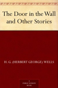 The Door in the Wall and Other Stories - H. G. (Herbert George) Wells