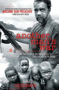 Another Man's War: The True Story of One Man's Battle to Save Children in the Sudan - Sam Childers