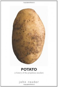 Potato: A History of the Propitious Esculent - John Reader
