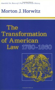 The Transformation of American Law, 1780-1860 - Morton J. Horwitz