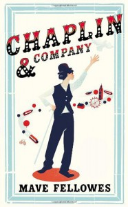 Chaplin & Company: Starring Ms Odeline Milk (Mime & Illusionist) & Friends - Mave Fellowes