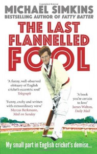 The Last Flannelled Fool: My Small Part in English Cricket's Demise and Its Large Part in Mine - Michael Simkins