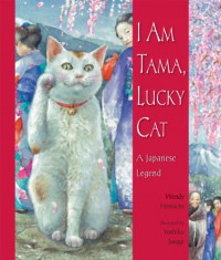 I Am Tama, Lucky Cat - Wendy Henrichs, Yoshiko Jaeggi