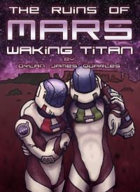 The Ruins of Mars: Waking Titan - Dylan James Quarles