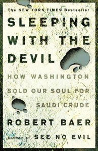 Sleeping with the Devil: How Washington Sold Our Soul for Saudi Crude - Robert Baer