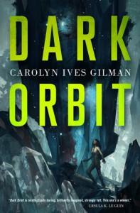 Dark Orbit - Carolyn Ives Gilman