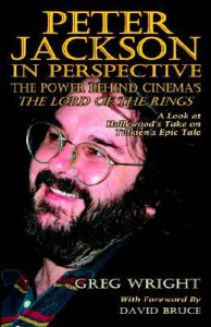 Peter Jackson in Perspective: The Power Behind Cinema's the Lord of the Rings. a Look at Hollywood's Take on Tolkien's Epic Tale - Greg Wright, David Bruce