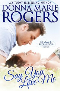 Say You Love Me (Welcome To Redemption Book 9) - Donna Marie Rogers, Stacy D. Holmes