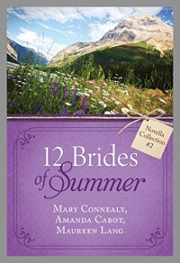 The 12 Brides of Summer - Novella Collection #2 - Amanda Cabot, Maureen Lang, Mary Connealy
