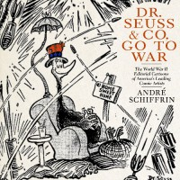 Dr. Seuss & Co. Go to War: The World War II Editorial Cartoons of America's Leading Comic Artists - André Schiffrin