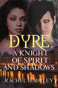 Dyre: A Knight of Spirit and Shadows - Rachel E. Bailey