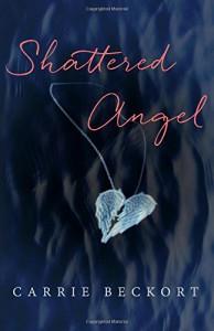 Shattered Angel - Carrie Beckort