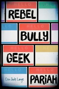 Rebel Bully Geek Pariah - Erin Jade Lange