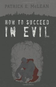 How to Succeed in Evil (Volume 1) - Patrick E McLean