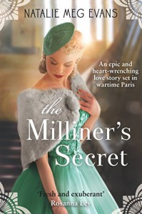 The Milliner's Secret: An epic and heart-wrenching love story set in wartime Paris - Natalie Meg Evans
