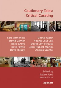 Cautionary Tales: Critical Curating - Jean-Hubert Martin, David Carrier, Sara Arrhenius