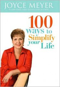 100 Ways To Simplify Your Life - Joyce Meyer