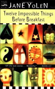 Twelve Impossible Things Before Breakfast - Jane Yolen