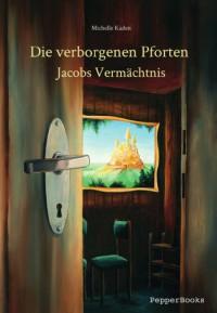 Die verborgenen Pforten - Jacobs Vermächtnis - Michelle Kaden