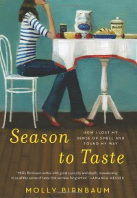 Season to Taste: How I Lost My Sense of Smell and Found My Way - Molly Birnbaum