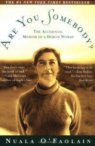 Are You Somebody? : The Accidental Memoir of a Dublin Woman - Nuala O'Faolain
