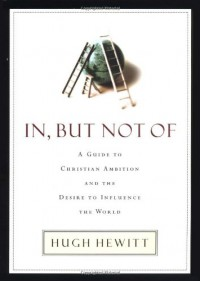 In, But Not Of: A Guide to Christian Ambition - Hugh Hewitt