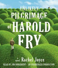 The Unlikely Pilgrimage of Harold Fry: A Novel - Rachel Joyce