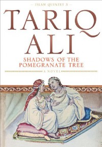 Shadows of the Pomegranate Tree - Tariq Ali