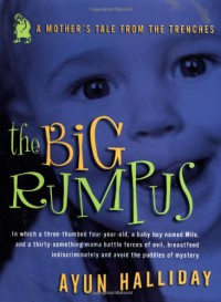 The Big Rumpus: A Mother's Tale from the Trenches (Live Girls) - Ayun Halliday