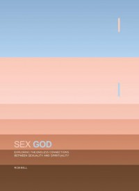 Sex God: Exploring the Endless Connections between Sexuality and Spirituality - Rob Bell