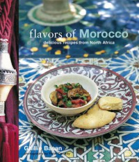 Flavors of Morocco: Delicious Recipes from North Africa - Ghillie Basan