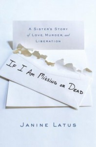 If I Am Missing or Dead: A Sister's Story of Love, Murder, and Liberation - Janine Latus