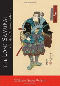The Lone Samurai: The Life of Miyamoto Musashi - William Scott Wilson