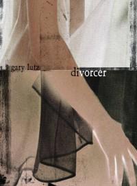 Divorcer - Gary Lutz
