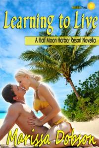 Learning to Live (Half Moon Harbor Resort, #1) - Marissa Dobson