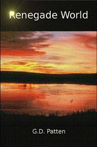 Renegade World: Book I - GD Patten