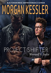 Project Shifter: Werewolf V. Stylist (MM MPREG Paranormal Romance) - Morgan Kessler