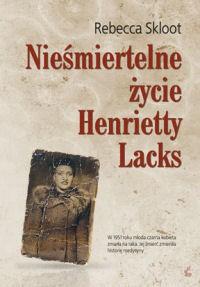 Nieśmiertelne życie Henrietty Lacks - Rebecca Skloot