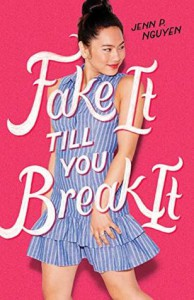 Fake It Till You Break It - Jenn P. Nguyen