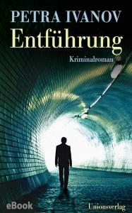 Entführung. Kriminalroman - Petra Ivanov