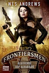 Frontiersmen: Blutfehde auf Alvarado: Roman - Wes Andrews