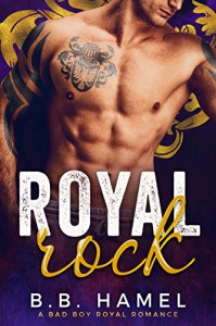 Royal Rock: A Bad Boy Royal Romance - B. B. Hamel