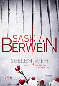 Seelenweh: Ein Fall für Leitner und Grohmann - Saskia Berwein