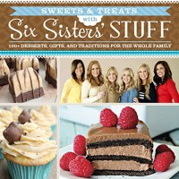 Sweets & Treats With Six Sisters' Stuff: 100+ Desserts, Gift Ideas, and Traditions for the Whole Family - Six Sisters' Stuff