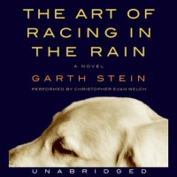 The Art of Racing in the Rain - Christopher Evan Welch, Garth Stein